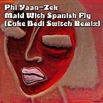 Phi Yaan-Zek Maid With Spanish Fly (Luke Bedi Switch Remix)