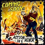 Coming Soon Action In E Minor