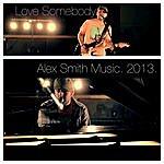 Alex Smith Love Somebody