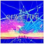 Ceasefire In The Dead Of Night Ep