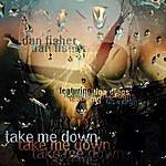 Dan Fisher Take Me Down (Feat. Tina Diggs)