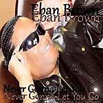 Eban Brown Never Gonna Let You Go(Remix Edited Version)