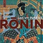 Lost On Purpose Ronin