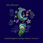 Ken Elkinson Around The Globe In A Lullaby, Vol. 1