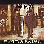 Fortress Running After Fame