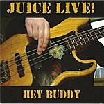 Juice Hey Buddy! (Live)