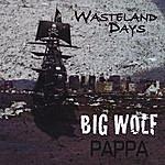 Big Wolf Pappa Wasteland Days