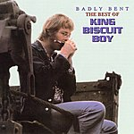 King Biscuit Boy Badly Bent The Best Of King Biscuit Boy