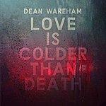 Dean Wareham Love Is Colder Than Death - Single