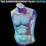Dismemberment Plan Waiting