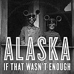 Alaska If That Wasn't Enough