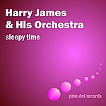 Harry James & His Orchestra Sleepy Time
