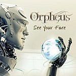 Orpheus See Your Face