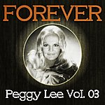 Peggy Lee Forever Peggy Lee, Vol. 3
