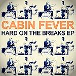 Cabin Fever Hard On The Breaks Ep