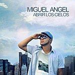 Miguel Angel Abrir Los Cielos