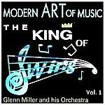 Glenn Miller & His Orchestra Modern Art Of Music: The King Of Swing Vol. 1