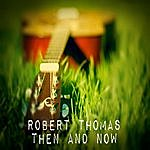 Robert Thomas Then And Now