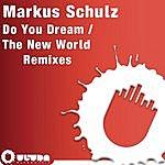 Markus Schulz Do You Dream / The New World (Remixes)