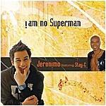 Jeronimo I Am No Superman
