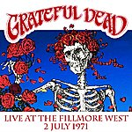 Grateful Dead Live At The Fillmore West - 2 July 1971 (Remastered) [Live]