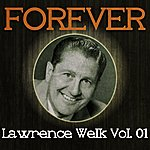 Lawrence Welk Forever Lawrence Welk Vol. 01