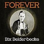 Bix Beiderbecke Forever Bix Beiderbecke