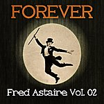 Fred Astaire Forever Fred Astaire Vol. 02