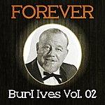 Burl Ives Forever Burl Ives, Vol. 2