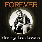 Jerry Lee Lewis Forever Jerry Lee Lewis