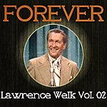 Lawrence Welk Forever Lawrence Welk, Vol. 2