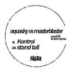 Aquasky Vs. Masterblaster Kontrol / Stand Tall