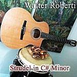 Walter Roberti Strudel In C# Minor