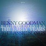 Benny Goodman & His Orchestra The Early Years - 50 Classic Songs