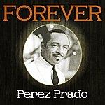 Pérez Prado Forever Perez Prado