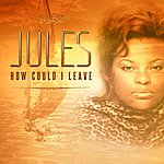 Jules How Could I Leave - Single