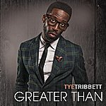 Tye Tribbett Greater Than