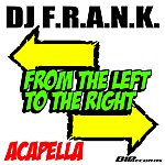 DJ F.R.A.N.K From The Left To The Right Acapella