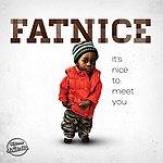 Fatnice It's Nice To Meet You
