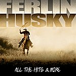 Ferlin Husky Ferlin Husky - All The Hits And More
