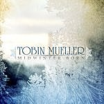 Tobin Mueller Midwinter Born