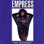Empress Dyin' To Be Dancin'