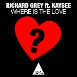 Richard Grey Where Is The Love (Feat. Kaysee)