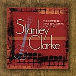 Stanley Clarke The Complete Stanley Clarke 1970s Epic Albums Collection