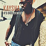 Kaysha It's Over (Remixes)