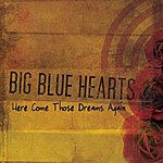 Big Blue Hearts Here Come Those Dreams Again