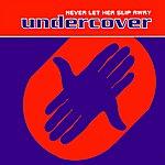 Undercover Never Let Her Slip Away