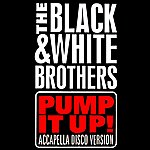 Black & White Brothers Pump It Up!