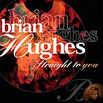 Brian Hughes Straight To You