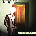 King's X Please Come Home....Mr. Bulbous